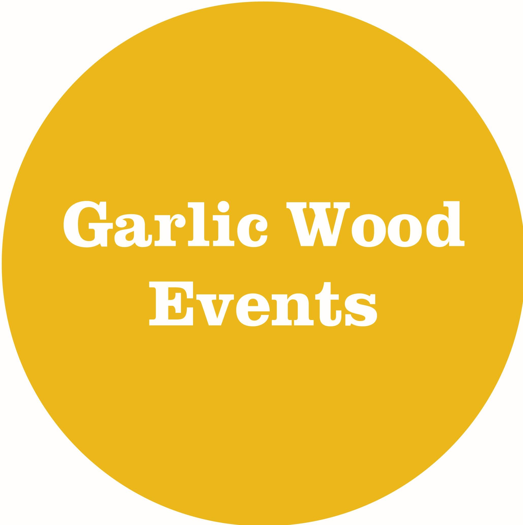 Garlic Wood Events